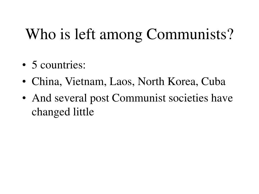 Who is left among Communists?