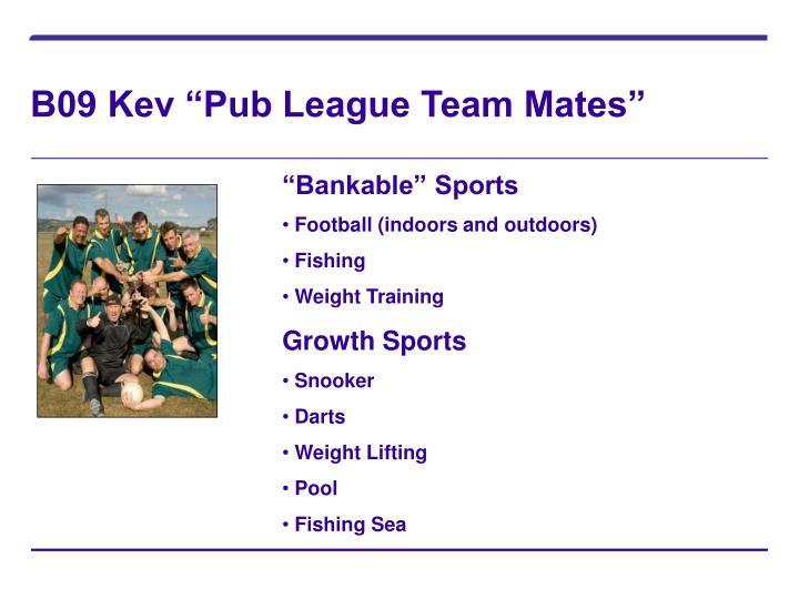 """B09 Kev """"Pub League Team Mates"""""""
