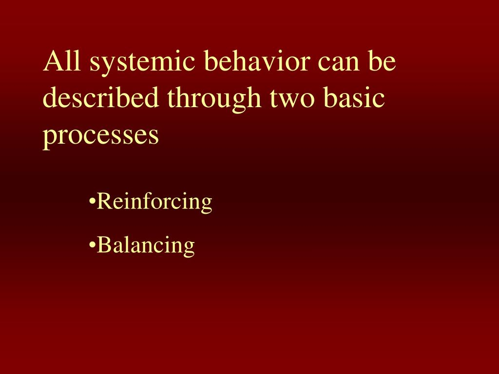 All systemic behavior can be described through two basic processes