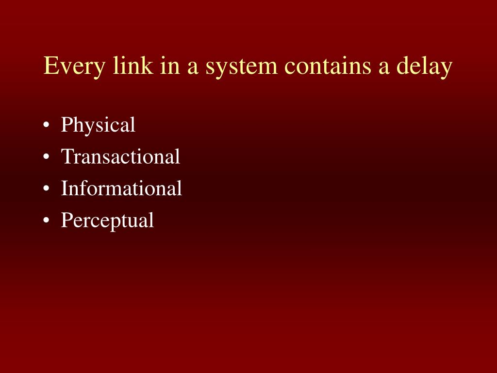 Every link in a system contains a delay