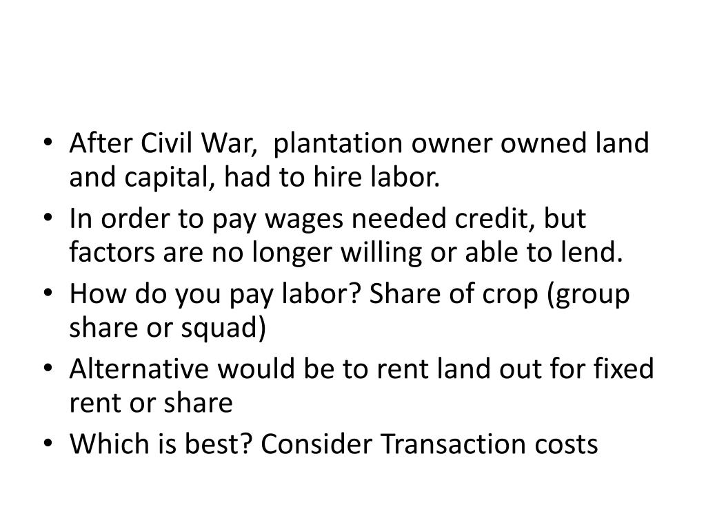 After Civil War,  plantation owner owned land and capital, had to hire labor.