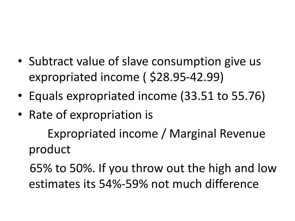 Subtract value of slave consumption give us expropriated income ( $28.95-42.99)