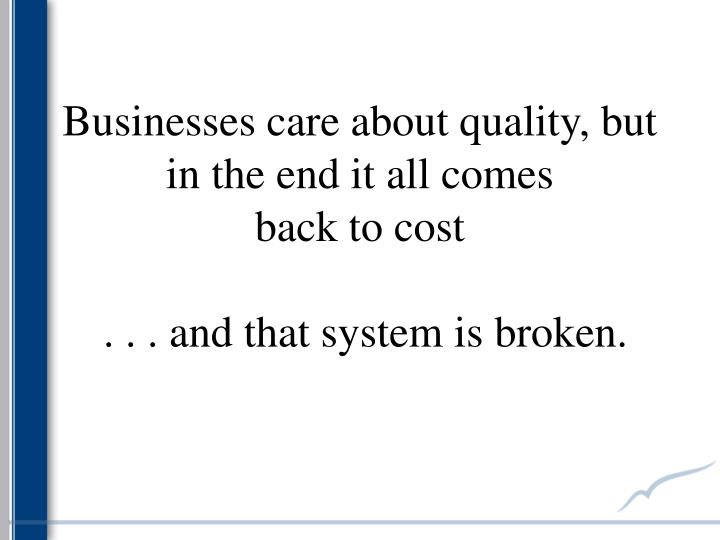 Businesses care about quality, but in the end it all comes