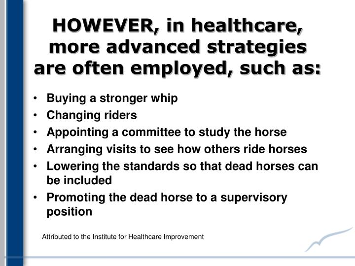 HOWEVER, in healthcare, more advanced strategies are often employed, such as: