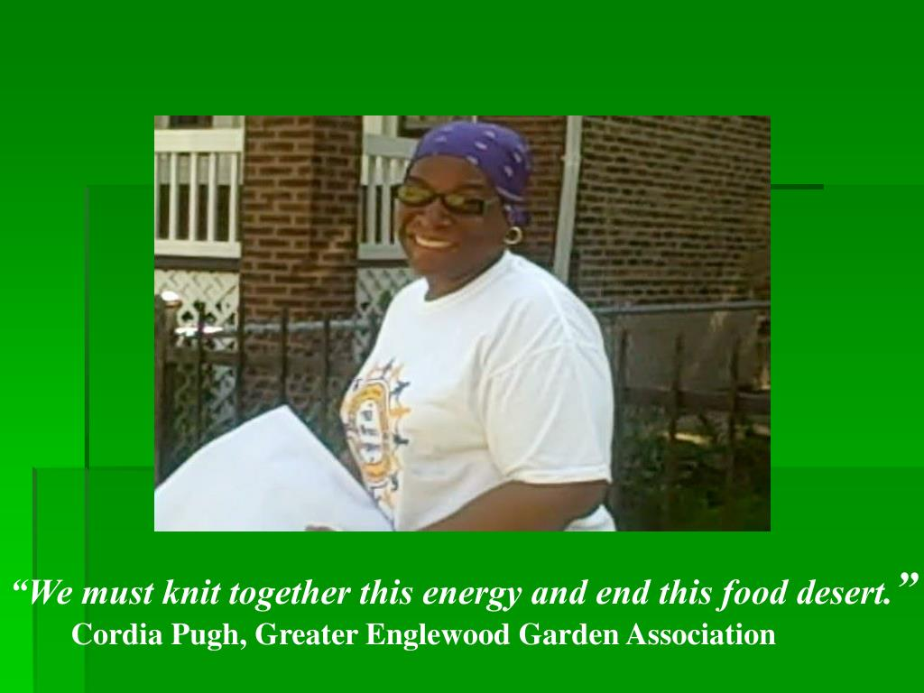 """We must knit together this energy and end this food desert."
