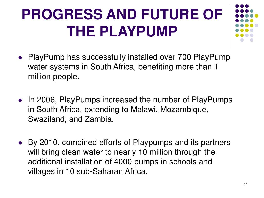 PlayPump has successfully installed over 700 PlayPump water systems in South Africa, benefiting more than 1 million people.