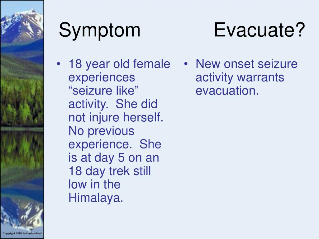 "18 year old female experiences ""seizure like"" activity.  She did not injure herself.  No previous experience.  She is at day 5 on an 18 day trek still low in the Himalaya."
