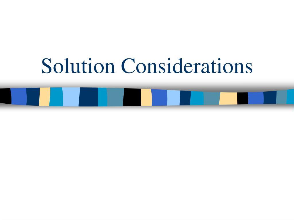 Solution Considerations