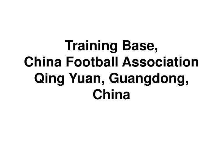 Training base china football association qing yuan guangdong china