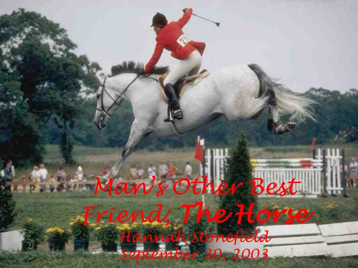 Man s other best friend the horse hannah stonefield september 30 2003
