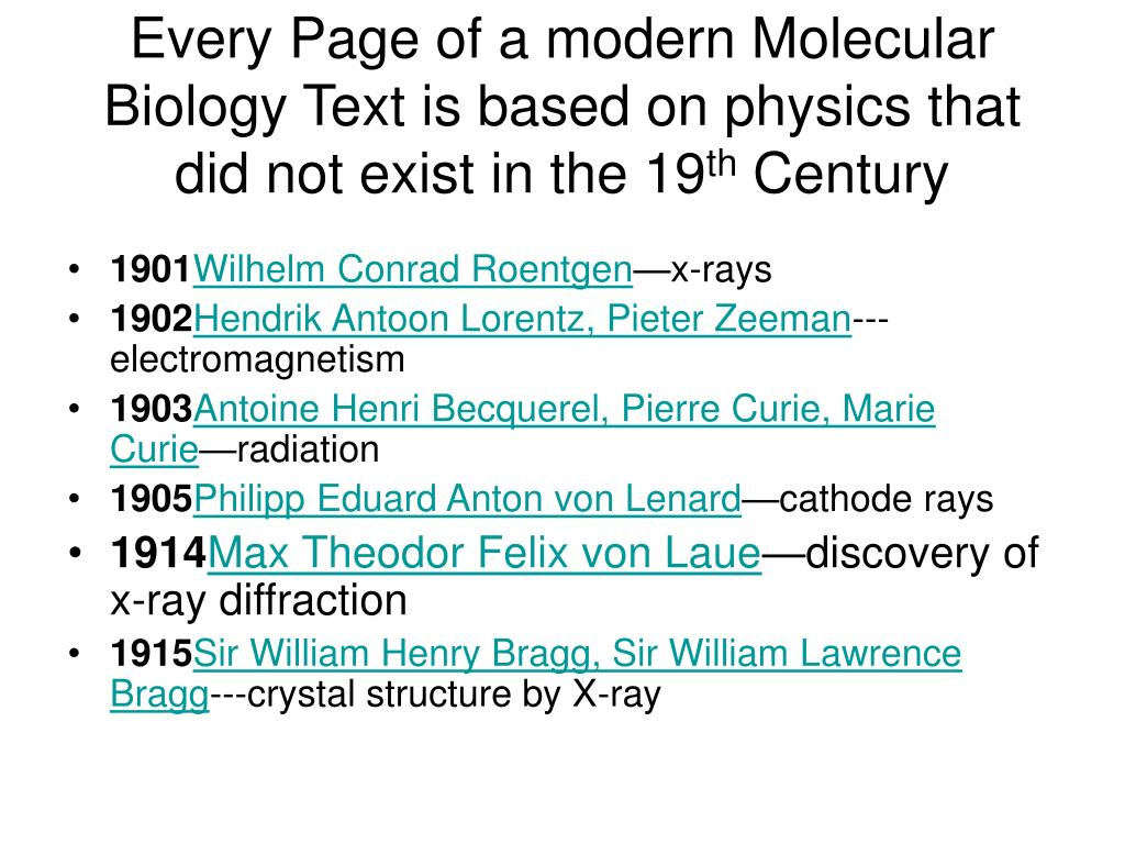 Every Page of a modern Molecular Biology Text is based on physics that did not exist in the 19