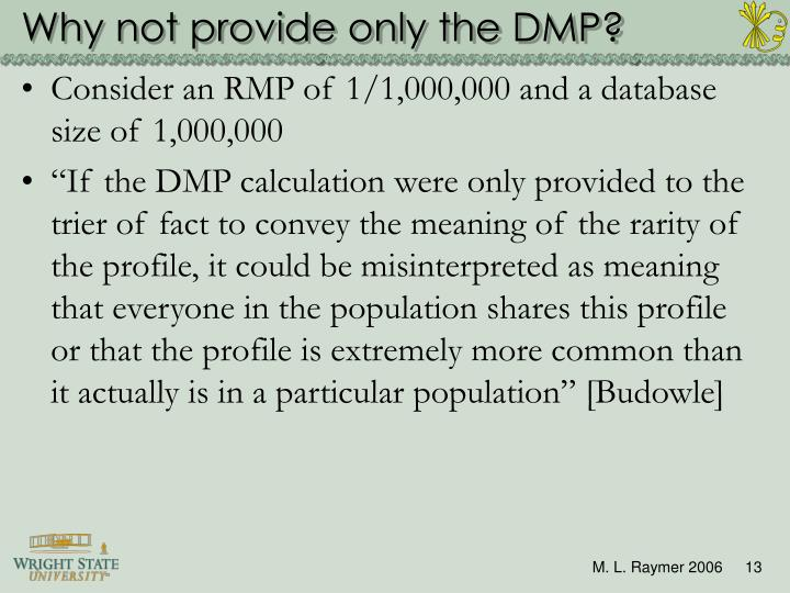 Why not provide only the DMP?