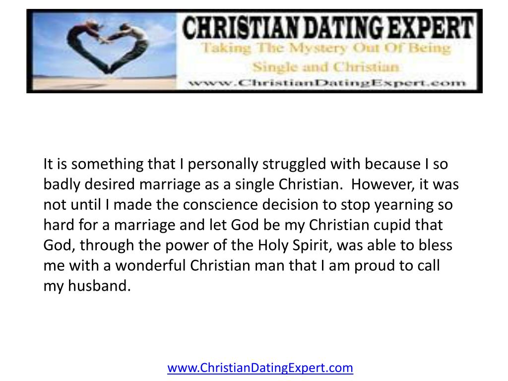 It is something that I personally struggled with because I so badly desired marriage as a single Christian.  However, it was not until I made the conscience decision to stop yearning so hard for a marriage and let God be my Christian cupid that God, through the power of the Holy Spirit, was able to bless me with a wonderful Christian man that I am proud to call my husband.