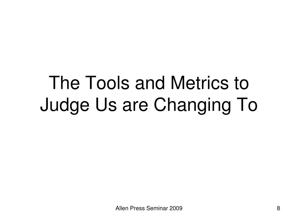 The Tools and Metrics to Judge Us are Changing To