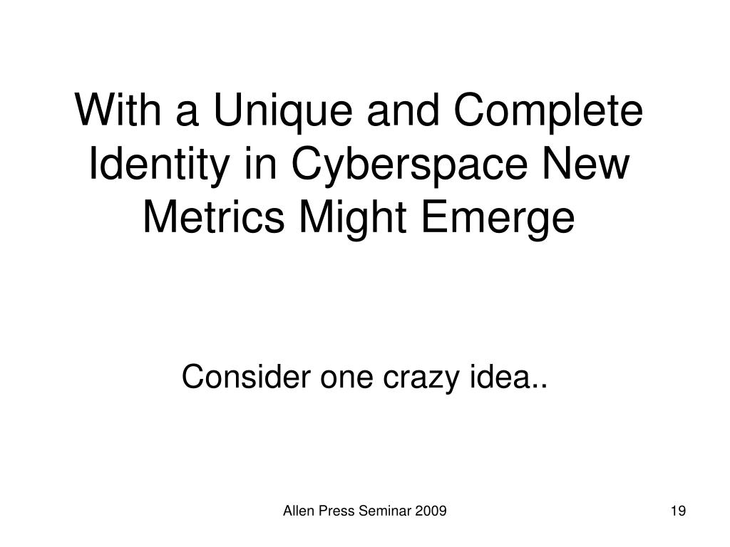 With a Unique and Complete Identity in Cyberspace New Metrics Might Emerge