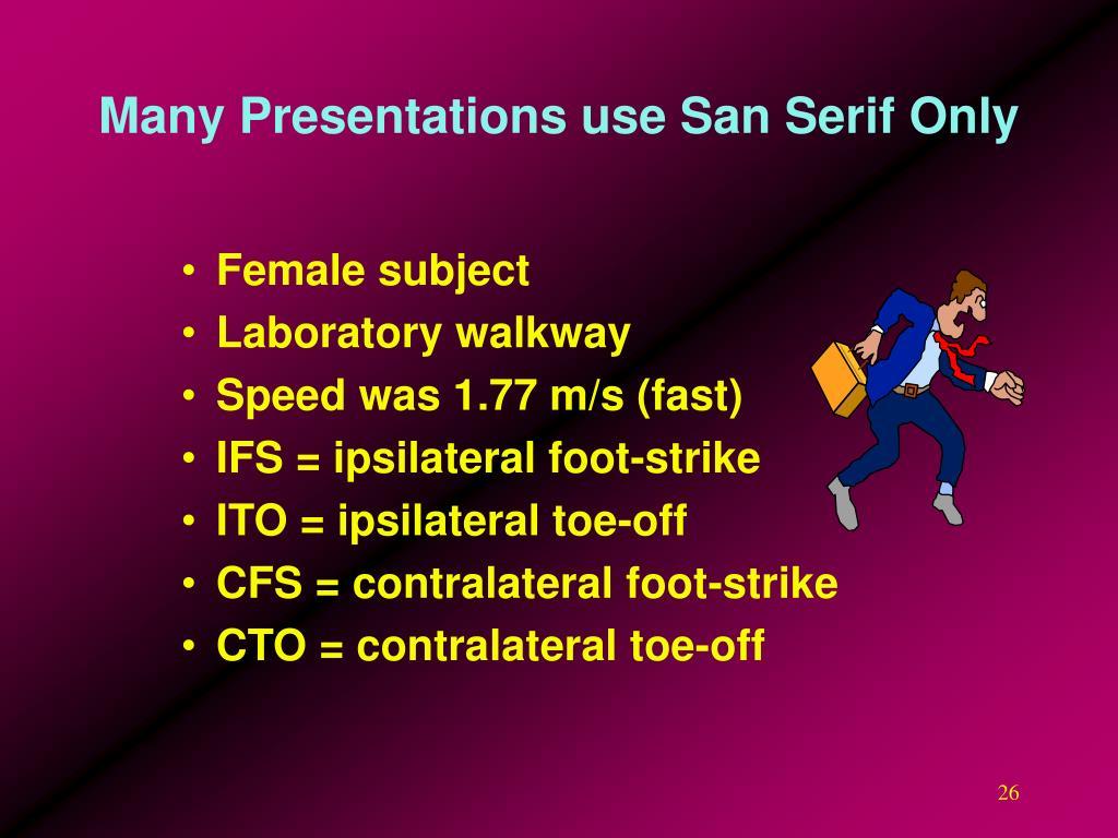 Many Presentations use San Serif Only
