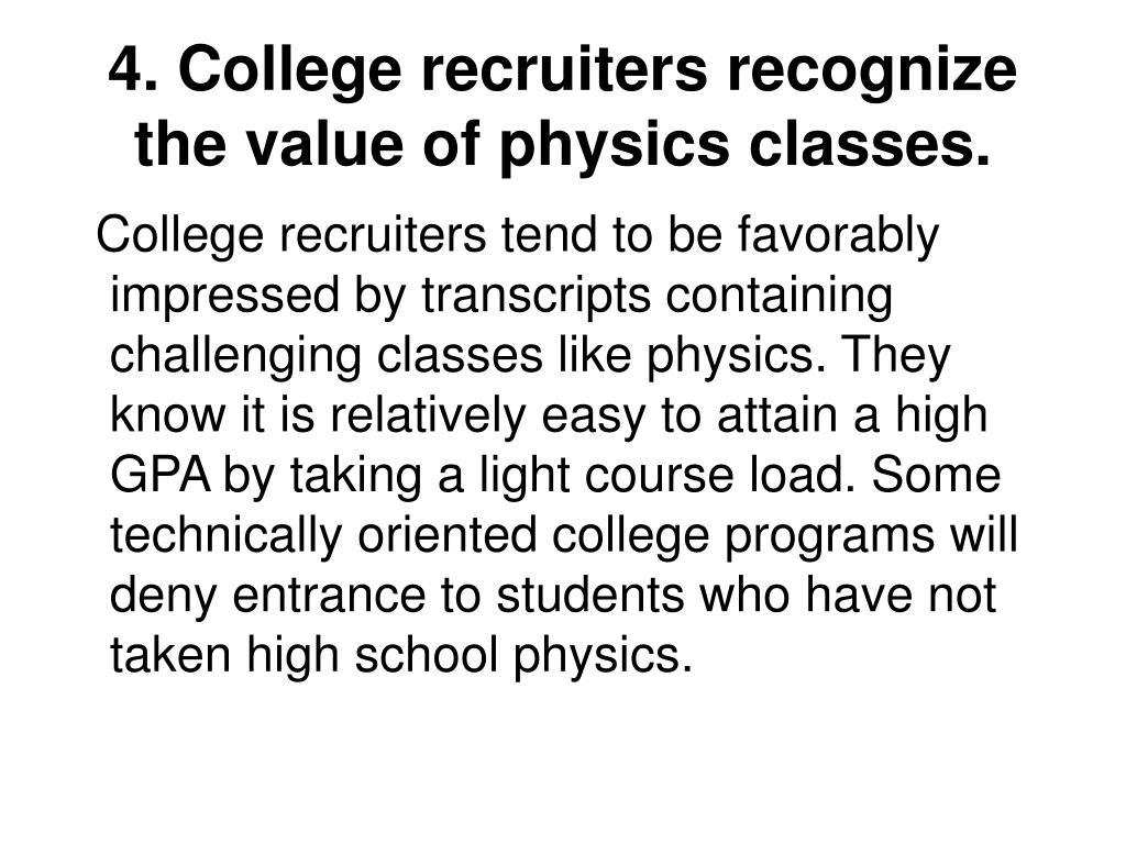 4. College recruiters recognize the value of physics classes.