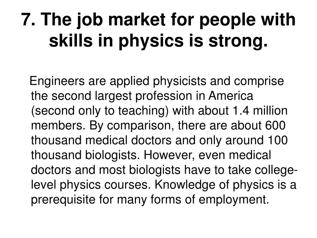 7. The job market for people with skills in physics is strong.