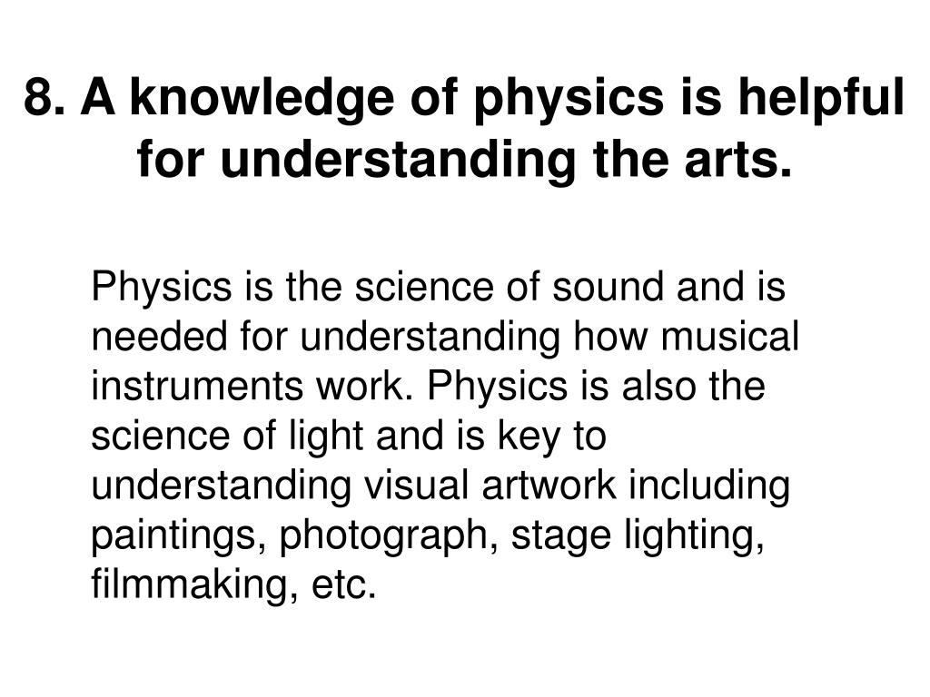 8. A knowledge of physics is helpful for understanding the arts.