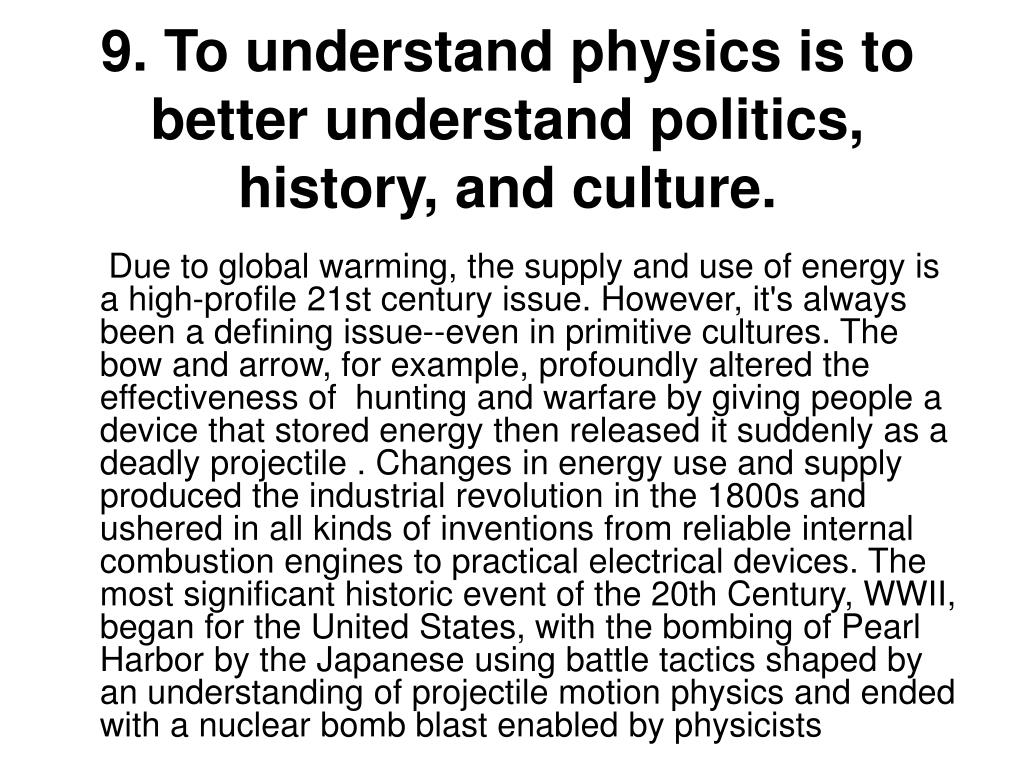 9. To understand physics is to better understand politics, history, and culture.