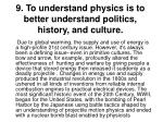 9 to understand physics is to better understand politics history and culture