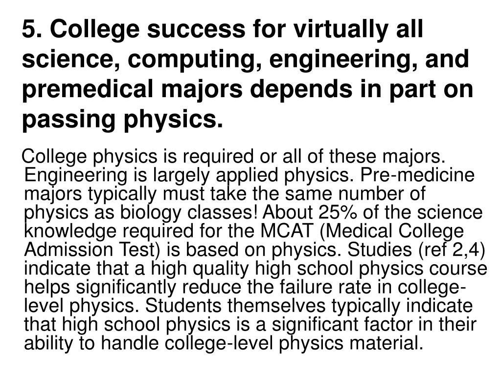5. College success for virtually all science, computing, engineering, and premedical majors depends in part on passing physics.