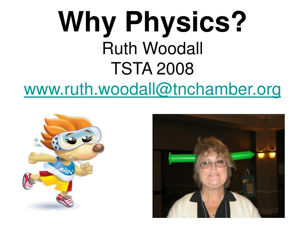why physics ruth woodall tsta 2008 www ruth woodall@tnchamber org