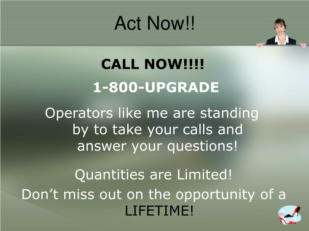 Act Now!!