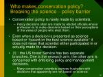 who makes conservation policy breaking the science policy barrier