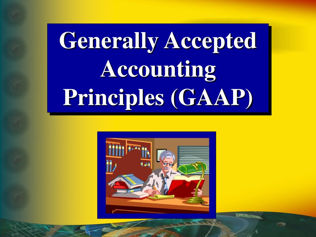 Generally Accepted Accounting Principles (GAAP)