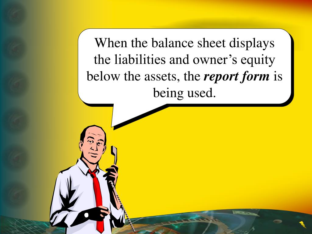 When the balance sheet displays the liabilities and owner's equity below the assets, the