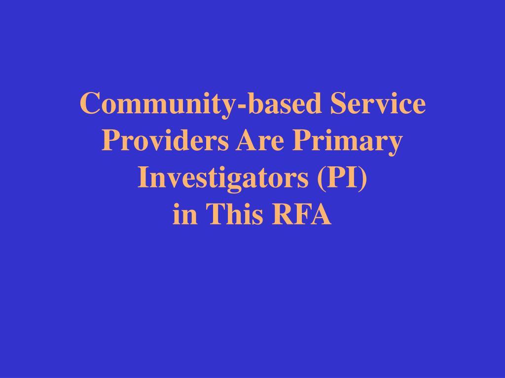 Community-based Service Providers Are Primary Investigators (PI)
