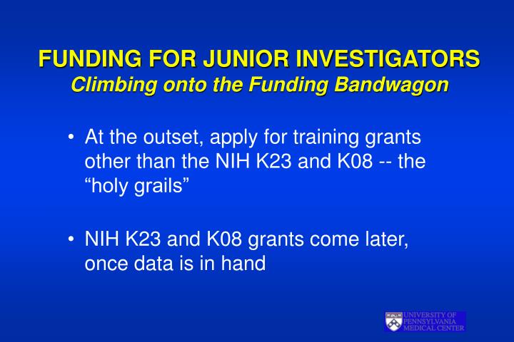 Funding for junior investigators climbing onto the funding bandwagon l.jpg