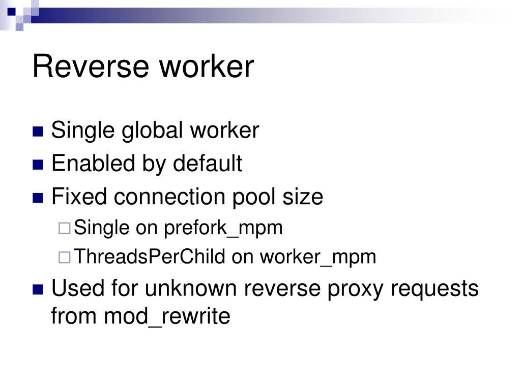Reverse worker