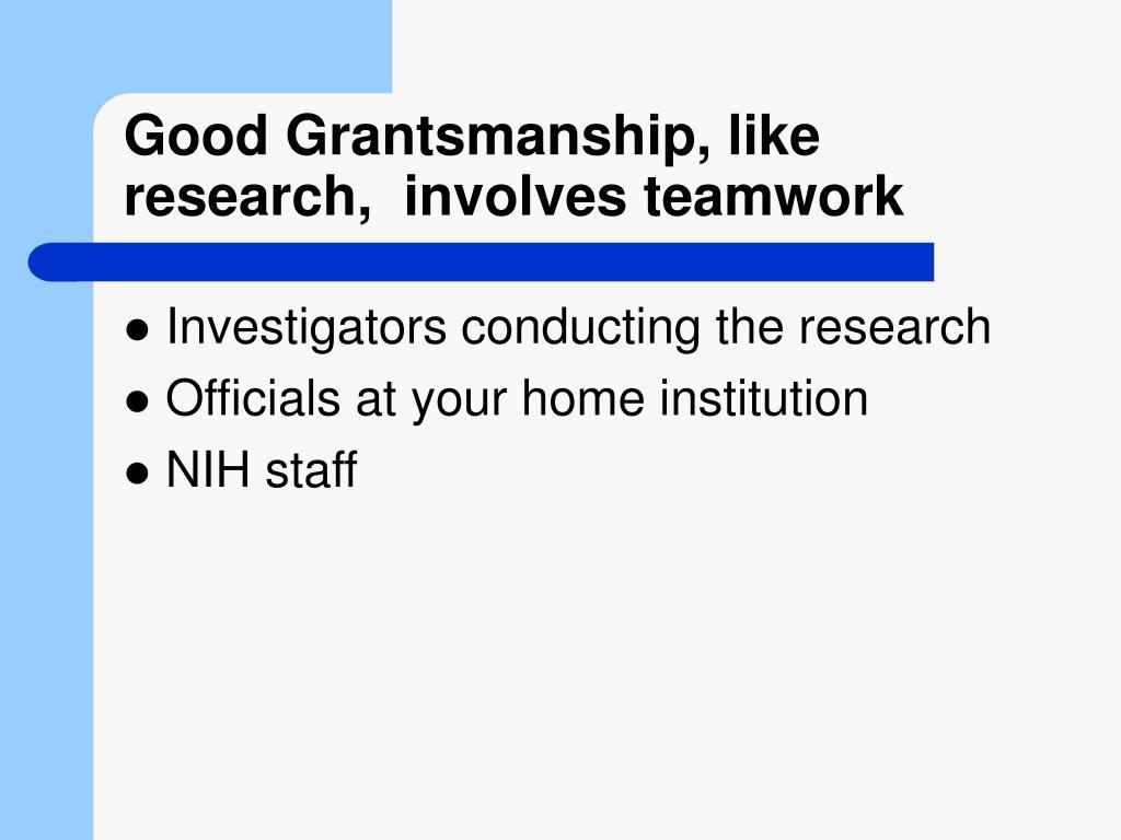 Good Grantsmanship, like research,  involves teamwork