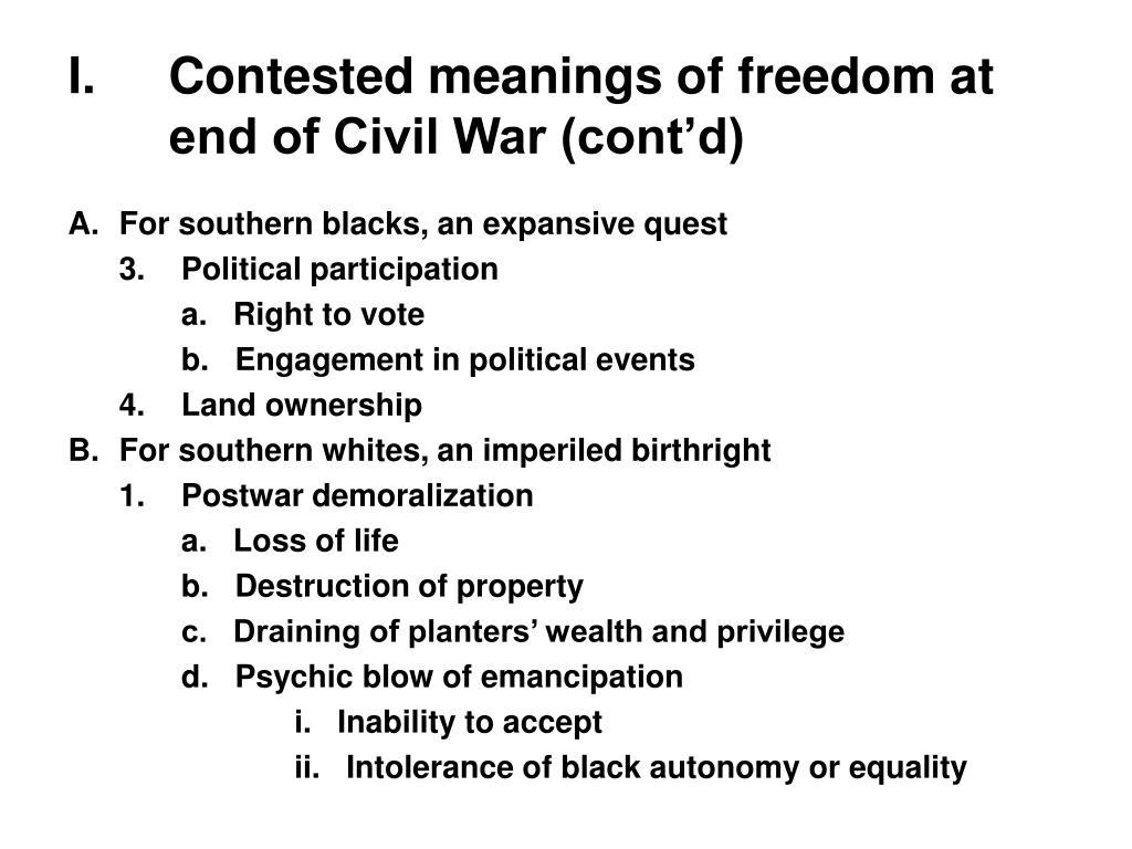 I.	Contested meanings of freedom at end of Civil War (cont'd)