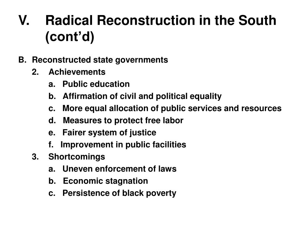V.	Radical Reconstruction in the South (cont'd)