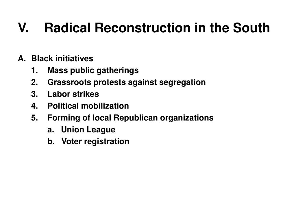 V.	Radical Reconstruction in the South