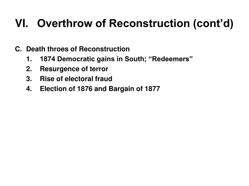 VI.	Overthrow of Reconstruction (cont'd)
