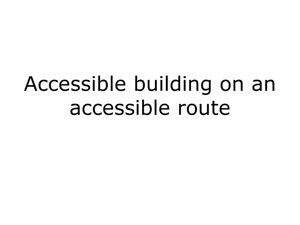 Accessible building on an accessible route