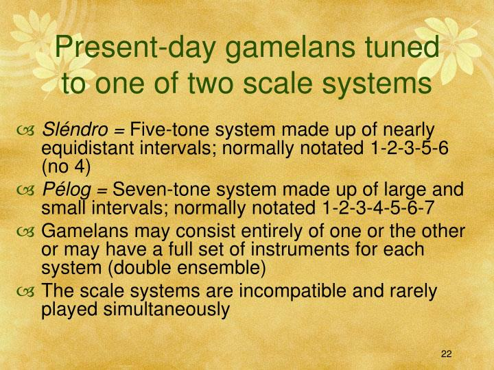 Present-day gamelans tuned to one of two scale systems