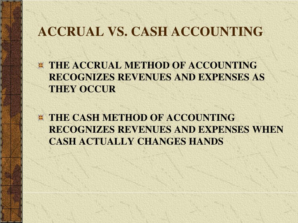 ACCRUAL VS. CASH ACCOUNTING