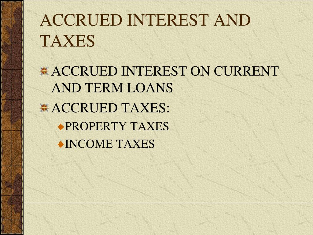 ACCRUED INTEREST AND TAXES