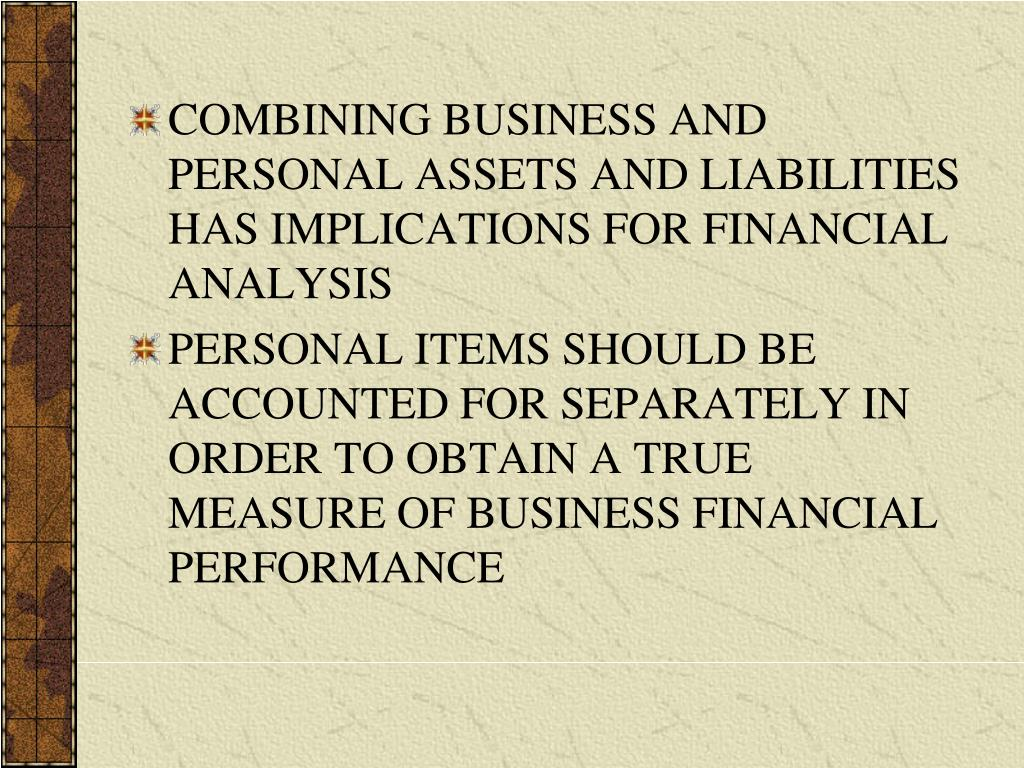COMBINING BUSINESS AND PERSONAL ASSETS AND LIABILITIES HAS IMPLICATIONS FOR FINANCIAL ANALYSIS