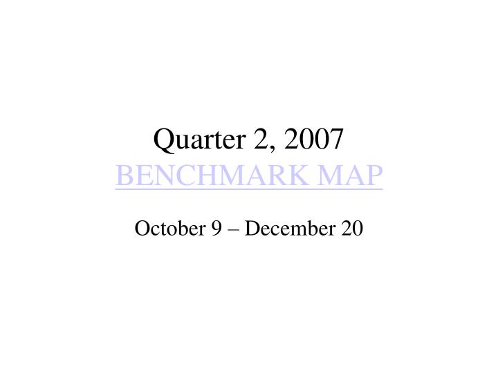 Quarter 2 2007 benchmark map