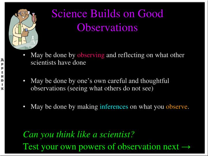 Science builds on good observations l.jpg