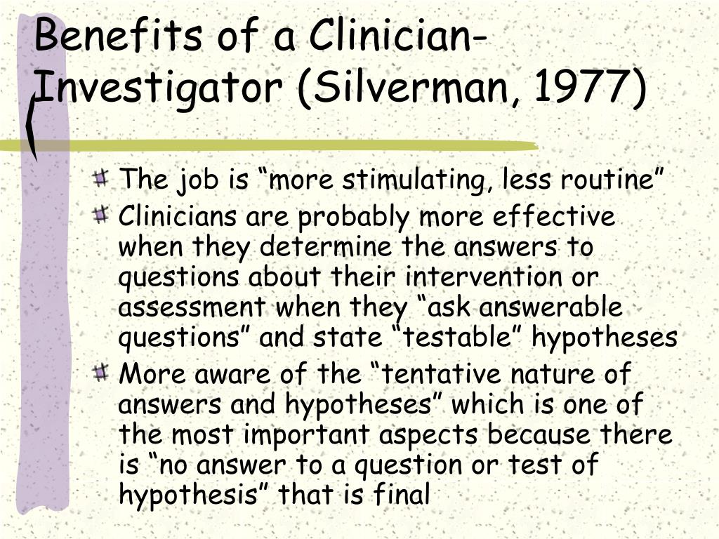 Benefits of a Clinician-Investigator (Silverman, 1977)