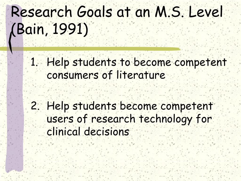 Research Goals at an M.S. Level (Bain, 1991)