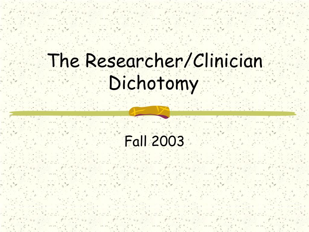 The Researcher/Clinician Dichotomy