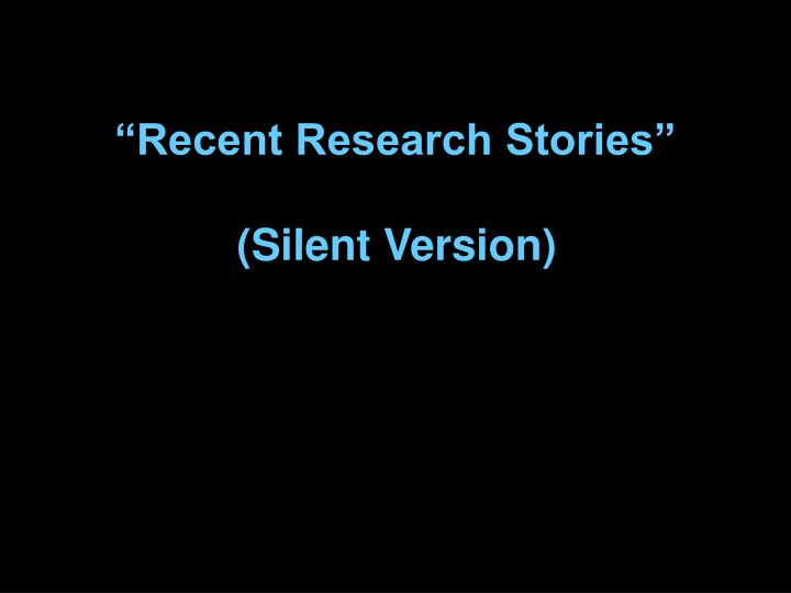 Recent research stories silent version